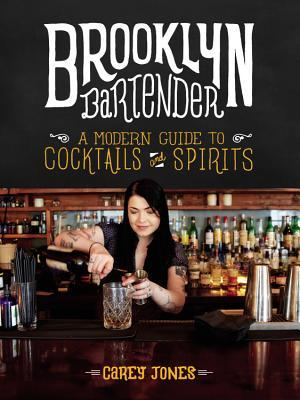 [PDF] [EPUB] Brooklyn Bartender: A Modern Guide to Cocktails and Spirits Download by Carey Jones