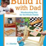[PDF] [EPUB] Build It with Dad: Woodworking Fun for the Whole Family Download