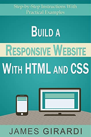 [PDF] [EPUB] Build a Responsive Website with HTML and CSS: Step-by-Step Instructions with Practical Example Download by James Girardi
