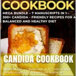 [PDF] [EPUB] CANDIDA COOKBOOK: MEGA BUNDLE – 7 Manuscripts in 1 – 300+ Candida – friendly recipes for a balanced and healthy diet Download