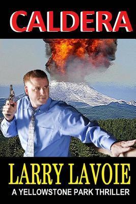 [PDF] [EPUB] Caldera: A Yellowstone Park Thriller Download by Larry E. Lavoie