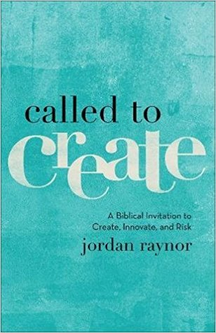 [PDF] [EPUB] Called to Create: A Biblical Invitation to Create, Innovate, and Risk Download by Jordan Raynor