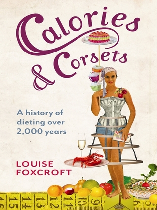 [PDF] [EPUB] Calories and Corsets: A History of Dieting Over 2,000 Years Download by Louise Foxcroft