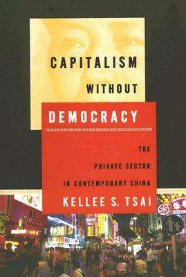 [PDF] [EPUB] Capitalism without Democracy: The Private Sector in Contemporary China Download by Kellee S. Tsai