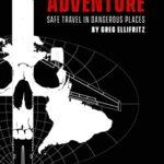 [PDF] [EPUB] Choose Adventure: Safe Travel in Dangerous Places Download