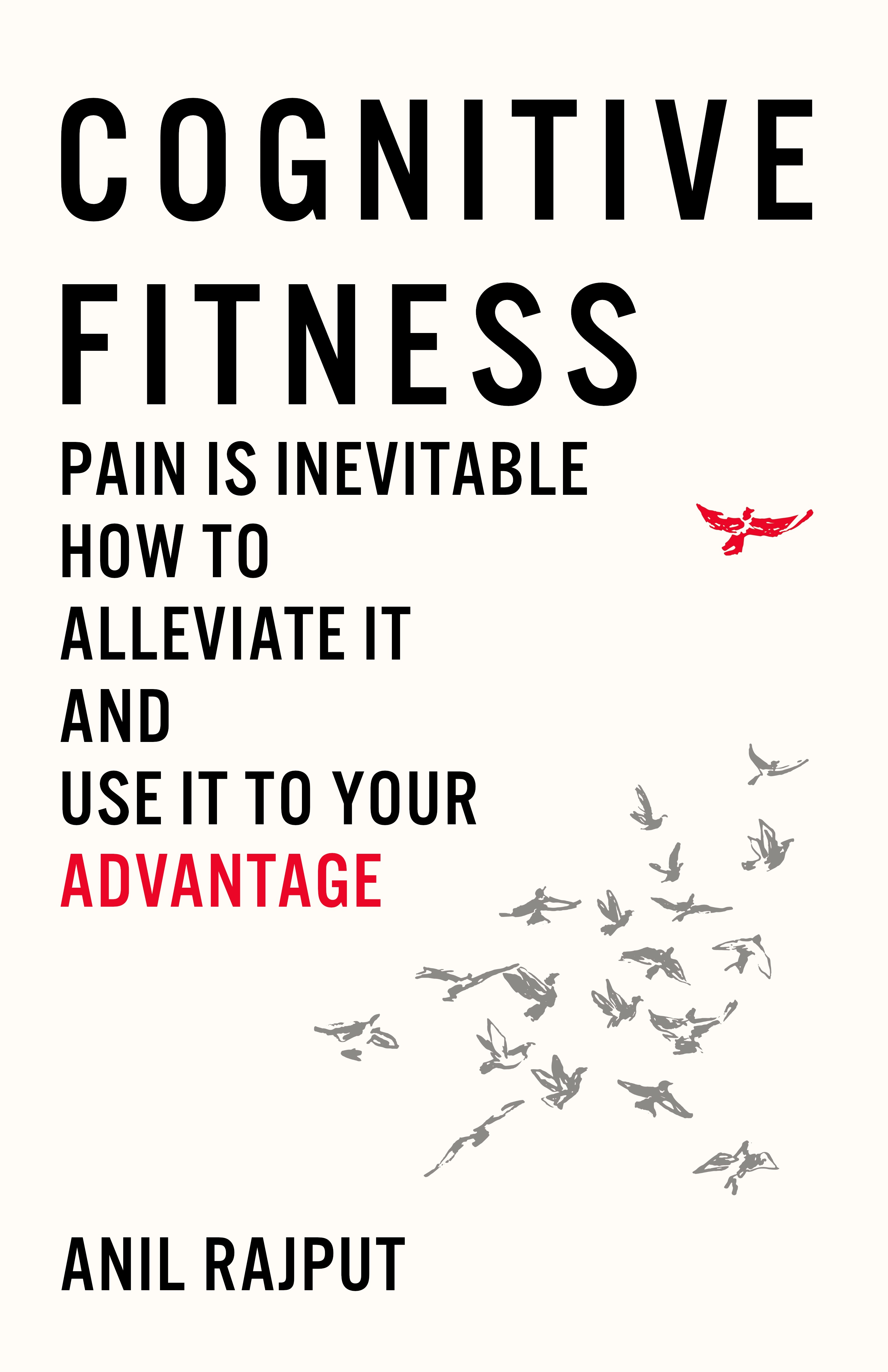 [PDF] [EPUB] Cognitive Fitness: Pain Is Inevitable. How to Alleviate It and Use It to Your Advantage. Download by Anil Rajput