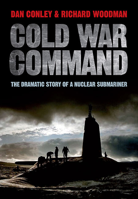 [PDF] [EPUB] Cold War Command: The Dramatic Story of a Nuclear Submariner Download by Dan Conley