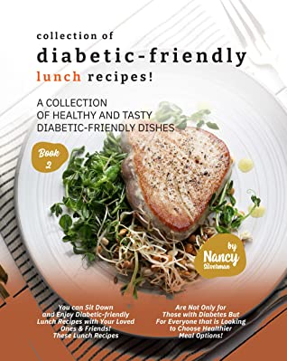 [PDF] [EPUB] Collection of Diabetic-Friendly Lunch Recipes!: A Collection of Healthy and Tasty Diabetic-Friendly Dishes Download by Nancy Silverman
