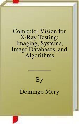 [PDF] [EPUB] Computer Vision for X-Ray Testing: Imaging, Systems, Image Databases, and Algorithms Download by Domingo Mery