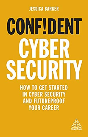 [PDF] [EPUB] Confident Cyber Security: How to Get Started in Cyber Security and Futureproof Your Career (Confident Series) Download by Jessica  Barker