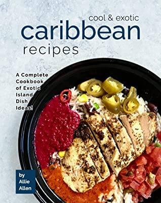 [PDF] [EPUB] Cool and Exotic Caribbean Recipes: A Complete Cookbook of Exotic Island Dish Ideas! Download by Allie Allen