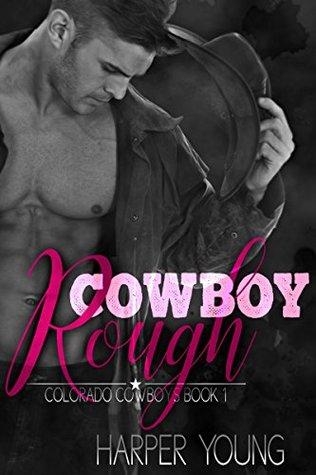[PDF] [EPUB] Cowboy Rough: A Steamy, Contemporary Romance Novella (Colorado Cowboys, #1) Download by Harper  Young