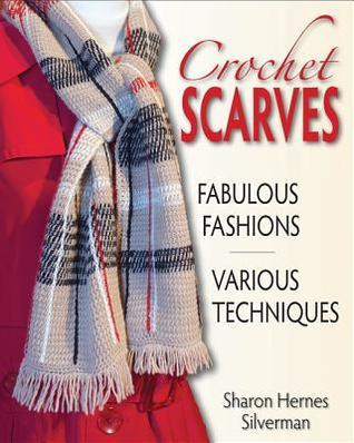 [PDF] [EPUB] Crochet Scarves: Fabulous Fashions-Various Techniques Download by Sharon Hernes Silverman