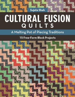 [PDF] [EPUB] Cultural Fusion Quilts: A Melting Pot of Piecing Traditions - 15 Free-Form Block Projects Download by Sujata Shah