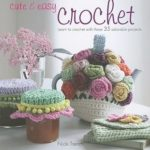 [PDF] [EPUB] Cute  Easy Crochet: Learn to crochet with these 35 adorable projects Download