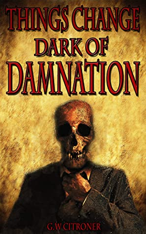 [PDF] [EPUB] Dark of Damnation: Things Change Book 2 Download by GW Citroner