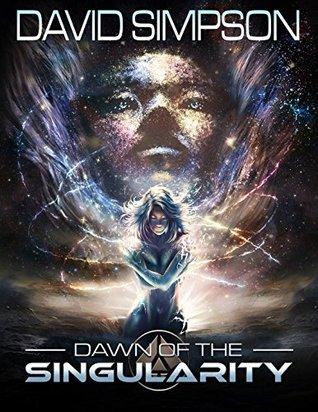[PDF] [EPUB] Dawn of the Singularity (The Singularity Saga #1) Download by David  Simpson