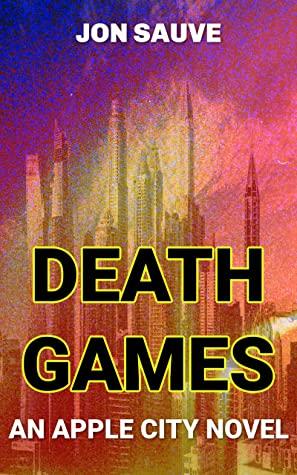 [PDF] [EPUB] Death Games: An Apple City Novel Download by Jon Sauve