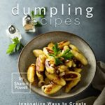 [PDF] [EPUB] Delectable Dumpling Recipes: Innovative Ways to Create Delicious Dumplings Download
