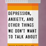 [PDF] [EPUB] Depression, Anxiety, and Other Things We Don't Want to Talk About Download
