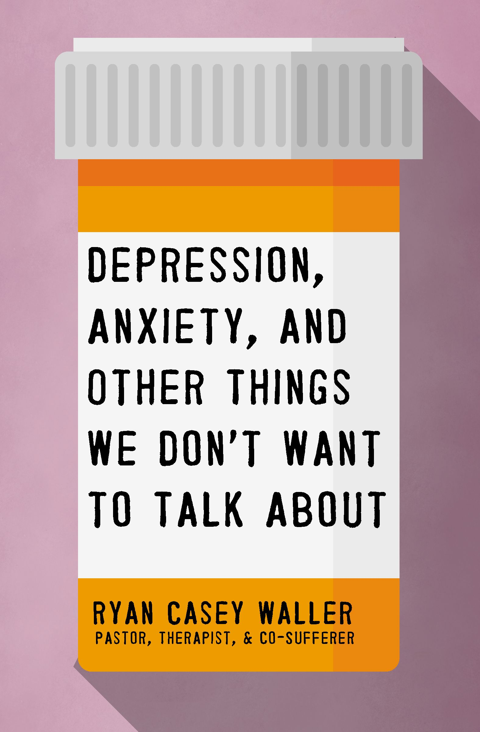 [PDF] [EPUB] Depression, Anxiety, and Other Things We Don't Want to Talk About Download by Ryan Casey Waller