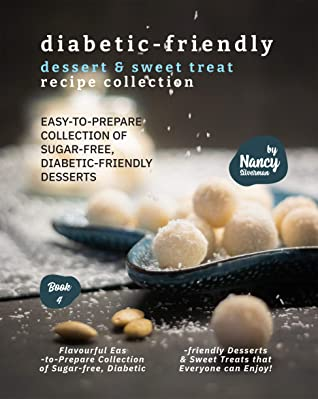 [PDF] [EPUB] Diabetic-Friendly Dessert and Sweet Treat Recipe Collection: Easy-to-Prepare Collection of Sugar-free,Diabetic-friendly Desserts (Diabetic-Friendly Recipes Book 4) Download by Nancy Silverman