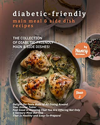 [PDF] [EPUB] Diabetic-Friendly Main Meal and Side Dish Recipes: The Collection of Diabetic-Friendly Main and Side Dishes! (Diabetic-Friendly Recipes Book 3) Download by Nancy Silverman
