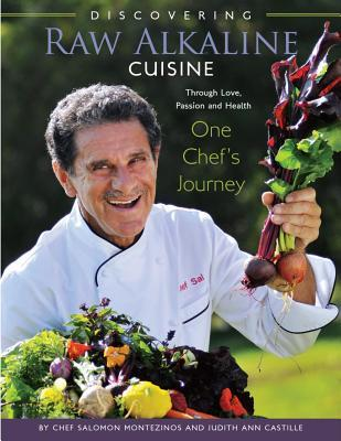 [PDF] [EPUB] Discovering Raw Alkaline Cuisine: Through Love, Passion and Health: One Chef's Journey Download by Salomon Montezinos