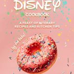 [PDF] [EPUB] Disney Cookbook: A Feast of Literary Recipes and Kitchen Tips Download