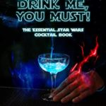 [PDF] [EPUB] Drink Me, You Must!: The Essential Star Wars Cocktail Book Download