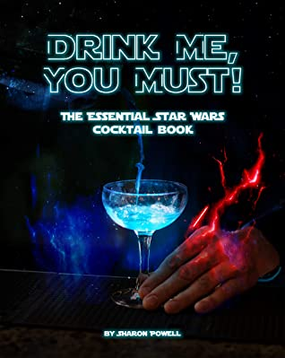 [PDF] [EPUB] Drink Me, You Must!: The Essential Star Wars Cocktail Book Download by Sharon Powell