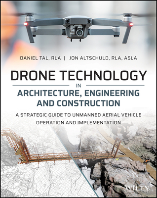 [PDF] [EPUB] Drone Technology in Architecture, Engineering and Construction: A Strategic Guide to Unmanned Aerial Vehicle Operation and Implementation Download by Daniel Tal