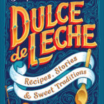 [PDF] [EPUB] Dulce de Leche: Recipes, Stories,  Sweet Traditions Download