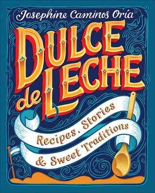 [PDF] [EPUB] Dulce de Leche: Recipes, Stories,  Sweet Traditions Download by Josephine Caminos Oria
