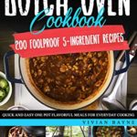 [PDF] [EPUB] Dutch Oven Cookbook: 200 Foolproof 5-Ingredient Recipes. Quick and Easy One Pot Flavorful Meals for Everyday Cooking Download