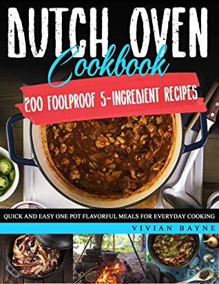 [PDF] [EPUB] Dutch Oven Cookbook: 200 Foolproof 5-Ingredient Recipes. Quick and Easy One Pot Flavorful Meals for Everyday Cooking Download by Vivian Bayne