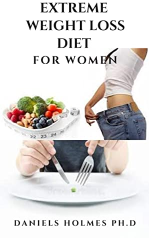 [PDF] [EPUB] EXTREME WEIGHT LOSS DIET FOR WOMEN: Dietary Guide And Delicious Recipes To Achieve Rapid Weight Loss And Shredding That Massive Weight : Includes Meal Plan And Getting Started Download by Daniels Holmes