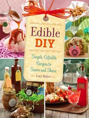 [PDF] [EPUB] Edible DIY: Simple, Giftable Recipes to Savor and Share Download by Lucy Baker