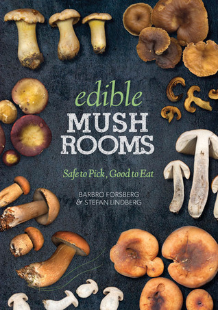 [PDF] [EPUB] Edible Mushrooms: Safe to Pick, Good to Eat Download by Barbro Forsberg