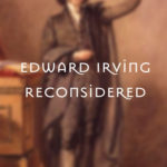 [PDF] [EPUB] Edward Irving Reconsidered: The Man, His Controversies, and the Pentecostal Movement Download