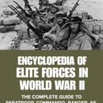 [PDF] [EPUB] Encyclopedia of Elite Forces in World War II: The Complete Guide to Paratroop, Commando, Ranger, SS, Marine and Other Elite Units (SAS and Elite Forces Guide) Download