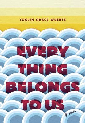[PDF] [EPUB] Everything Belongs to Us Download by Yoojin Grace Wuertz