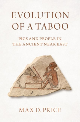 [PDF] [EPUB] Evolution of a Taboo: Pigs and People in the Ancient Near East Download by Max D Price