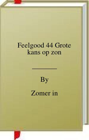 [PDF] [EPUB] Feelgood 44 Grote kans op zon Download by Zomer in