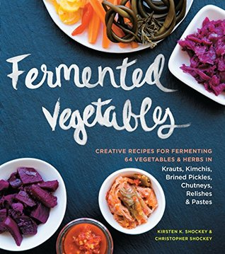 [PDF] [EPUB] Fermented Vegetables: Creative Recipes for Fermenting 64 Vegetables and Herbs in Krauts, Kimchis, Brined Pickles, Chutneys, Relishes and Pastes Download by Kirsten K. Shockey