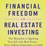 [PDF] [EPUB] Financial Freedom with Real Estate Investing: The Blueprint To Quitting Your Job With Real Estate – Even Without Experience Or Cash Download