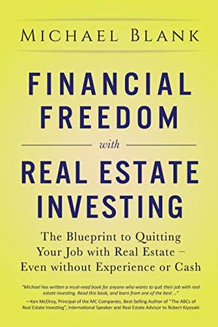[PDF] [EPUB] Financial Freedom with Real Estate Investing: The Blueprint To Quitting Your Job With Real Estate - Even Without Experience Or Cash Download by Michael Blank