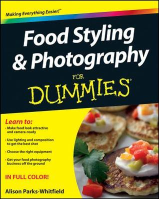 [PDF] [EPUB] Food Styling and Photography for Dummies Download by Alison Parks-Whitfield