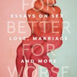 [PDF] [EPUB] For Better For Worse: Essays on Sex, Love, Marriage, and More Download
