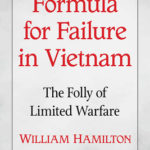 [PDF] [EPUB] Formula for Failure in Vietnam: The Folly of Limited Warfare Download
